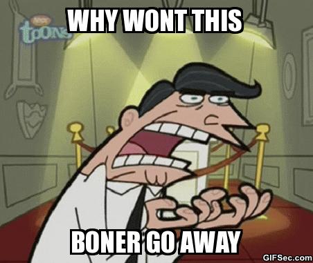 Why wont this boner go away