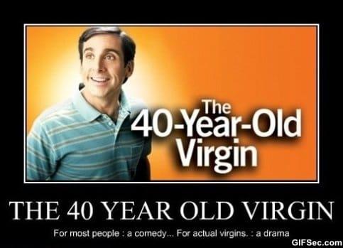 40 year old virgin bitch