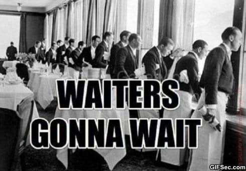 waiters-gonna-wait