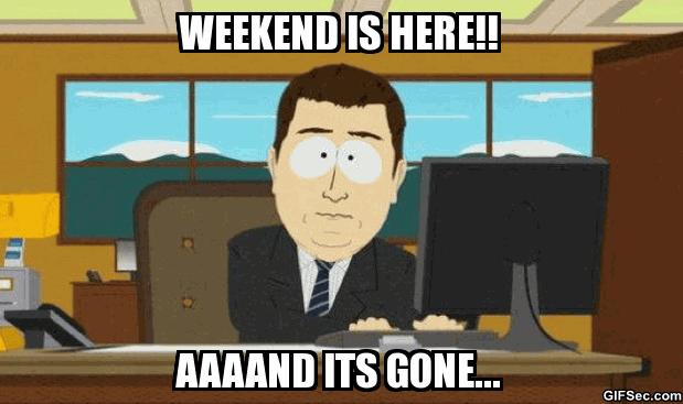 weekend?
