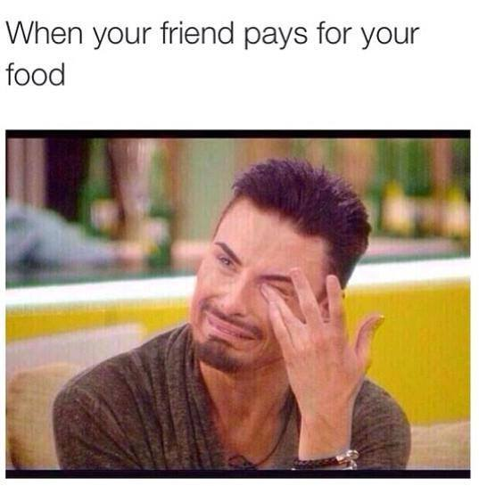 when-your-friend-pays-for-your-food