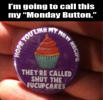 would-make-awesome-monday-buttons