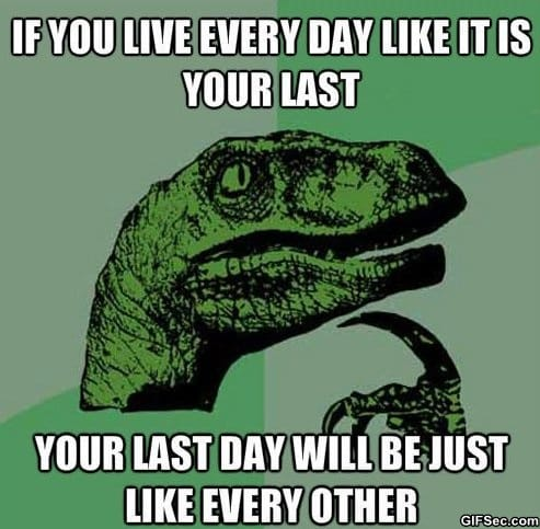 funny-if-you-live-every-day-like-it-is-your-last