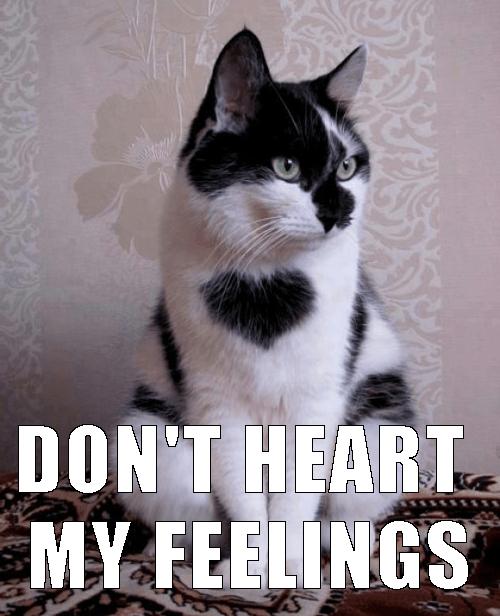 Don't heart my feelings